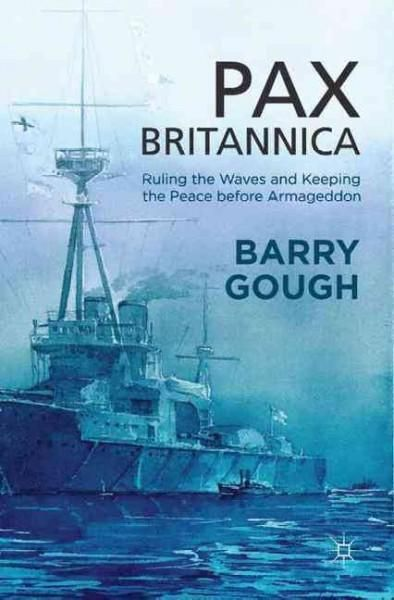 Pax Britannica: Ruling the Waves and Keeping the Peace Before Armageddon