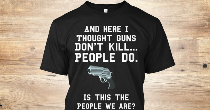 Discover Thoughts And Prayers. T-Shirt, a custom product made just for you by Teespring. With world-class production and customer support, your satisfaction is guaranteed. - And Here I Thought Guns Don't Kill... People...