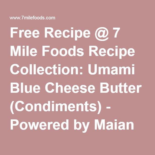 Free Recipe @ 7 Mile Foods Recipe Collection: Umami Blue Cheese Butter (Condiments) - Powered by Maian Recipe v2.0