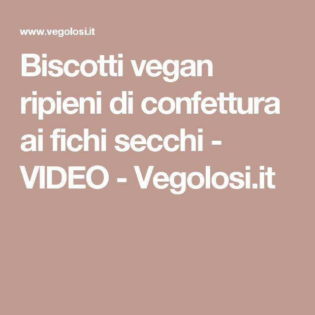 Biscotti vegan ripieni di confettura ai fichi secchi - VIDEO - Vegolosi.it