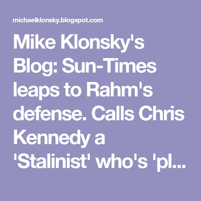 Mike Klonsky's Blog: Sun-Times leaps to Rahm's defense. Calls Chris Kennedy a 'Stalinist' who's 'playing the race card'. Ugh!