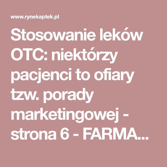 Stosowanie leków OTC: niektórzy pacjenci to ofiary tzw. porady marketingowej - strona 6 - FARMAKOTERAPIA