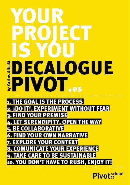 """:: """"Tu proyecto eres tú"""" es un pequeño decálogo Pivotero (@pivotlab) que suele compartir Carlos Albalá (@carlosalbala) en sus clases donde propone su visión subjetiva a la hora de enfocar un proyecto relacionado con la creación artística en donde el desarrollo personal y colaborativo es punta de lanza. :: Y como se apunta en la entrada """"Un decálogo es un automanifiesto construido de forma compartida y basado en una experiencia propia y conjunta""""."""