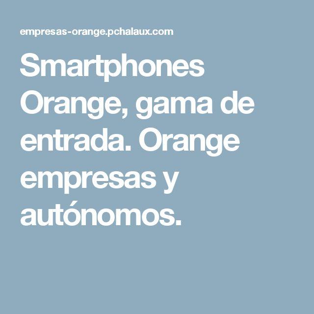 Smartphones Orange, gama de entrada. Orange empresas y autónomos.