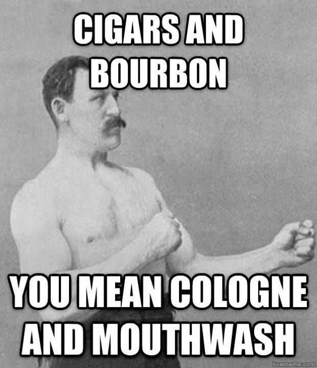 Cigars and bourbon.  You mean cologne and mouthwash. Spot on...spit out the bourbon and have a glass of scotch.