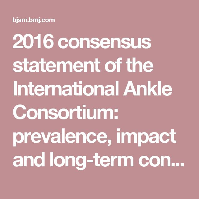 2016 consensus statement of the International Ankle Consortium: prevalence, impact and long-term consequences of lateral ankle sprains | British Journal of Sports Medicine
