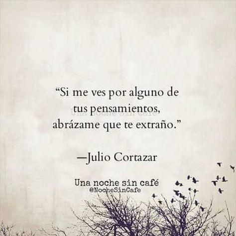 Julio Cortázar – Si me ves por alguno de tus pensamientos, abrázame que te extraño