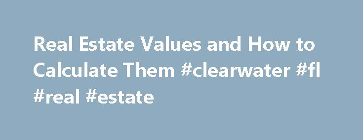 Real Estate Values and How to Calculate Them #clearwater #fl #real #estate http://real-estate.remmont.com/real-estate-values-and-how-to-calculate-them-clearwater-fl-real-estate/  #real estate values # Real Estate Values And How To Calculate Them The most important step when buying or selling property is to determine the real estate values. I recently observed two land purchases. The two parcels of land were virtually identical. Both were 10 acres of vacant land adjacent to one another. The…