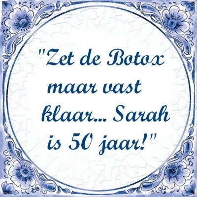 "A tegel or tegeltje (tile) like this is famously Dutch. Some have them hanging on the wall in their homes with various sayings... This one says ""Get the botox ready... Sarah is 50 years old!"""