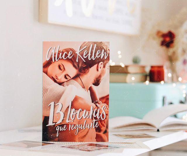 Reseña 13 Locuras Que Regalarte Alice Kellen Libros De Romance Alice Libros