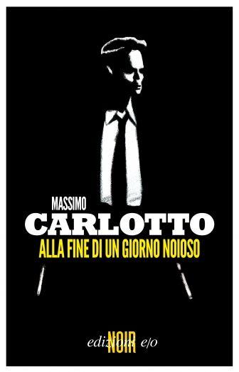 Alla fine di un giorno noioso - Massimo Carlotto