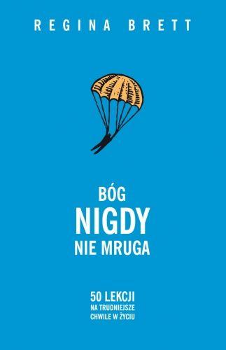 Bóg nigdy nie mruga. 50 lekcji na trudniejsze chwile w życiu - Regina Brett (154728) - Lubimyczytać.pl