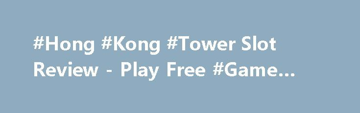 #Hong #Kong #Tower Slot Review - Play Free #Game Online http://imoneyslots.com/hong-kong-tower-online-video-game-for-fun-play.html  Join the team of Hong Kong Tower slots by Elk Studios, spinning the wheel of the fortune in #Bonus #Game and winning perfect #money #prizes with multipliers
