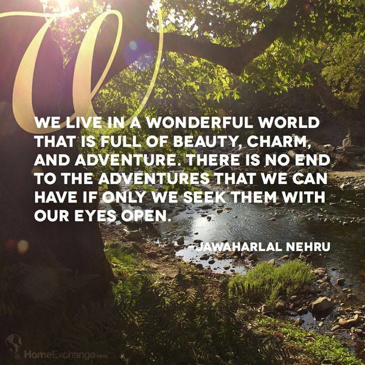 """""""We live in a wonderful world that is full of beauty, charm, and adventure. There is no end to the adventures that we can have if only we seek them with our eyes open."""" - Jawaharlal Nehru   #travel #quote"""