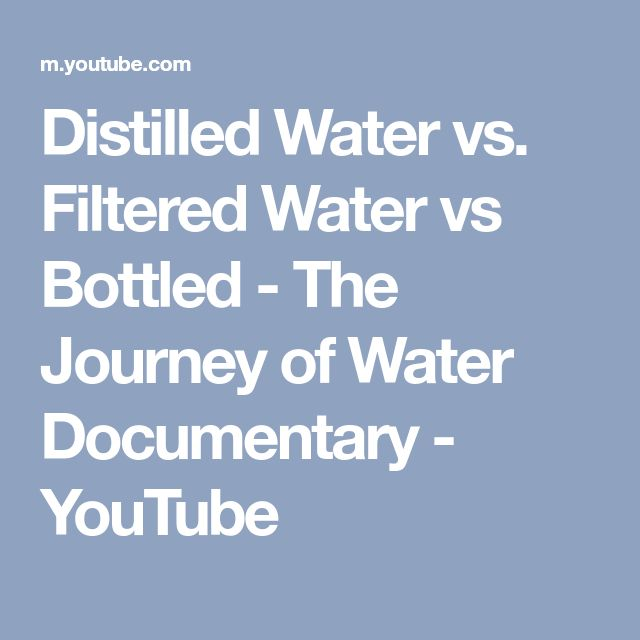 Distilled Water vs. Filtered Water vs Bottled - The Journey of Water Documentary - YouTube