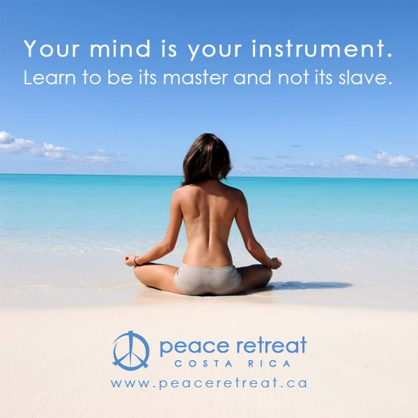Your mind is your instrument.  www.peaceretreat.ca