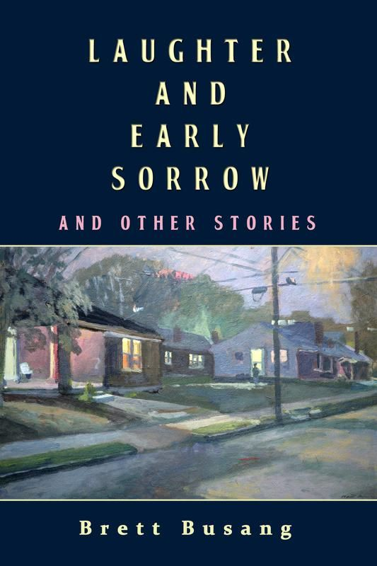 Laughter and Early Sorrow And Other Stories by Brett Busang