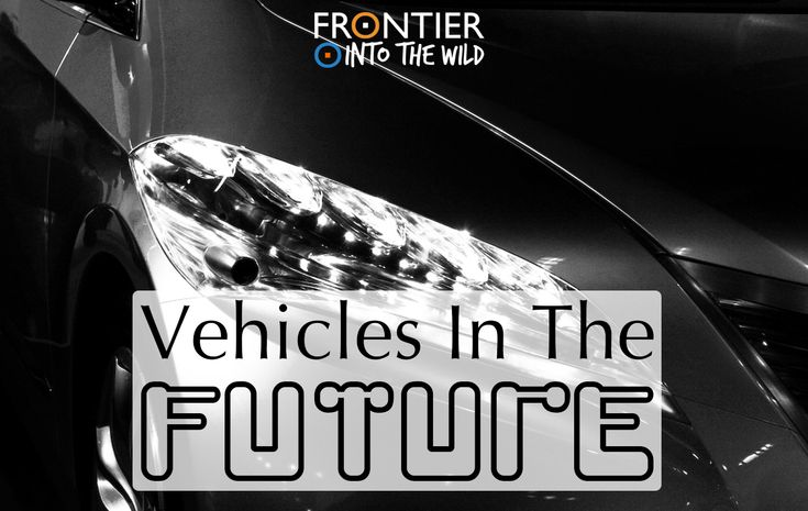 Vehicles in the Future | blog.frontiergap.com | frontier.ac.uk  #environment #pollution #green #eco #sustainable #gapyear #intothewild #blog #blogger #transport #cars #airpollution #climatechange #future #renewable #energy
