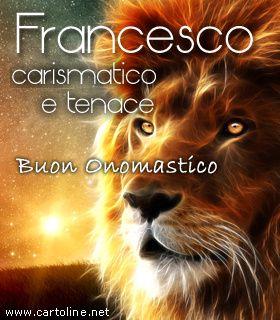 Buon Onomastico agli uomini che si chiamano Francesco, con le qualita' del carattere