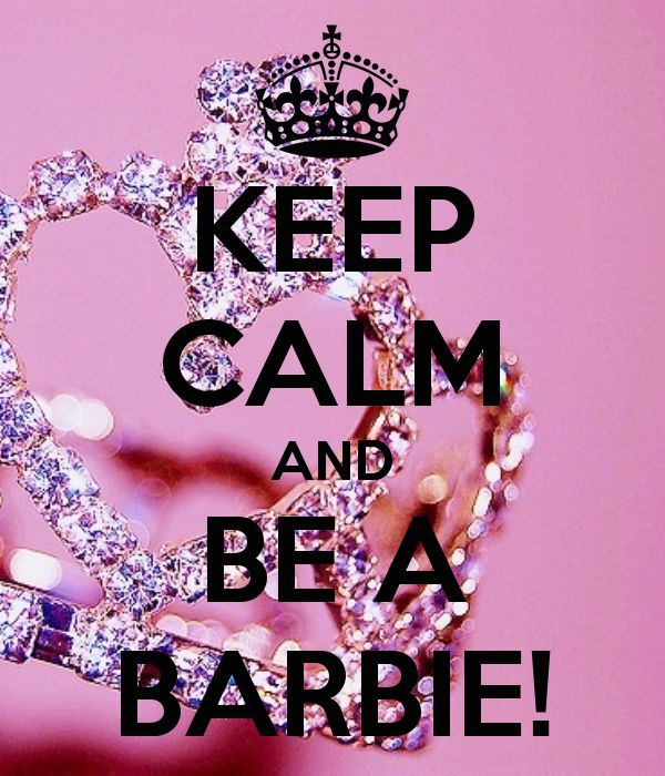 KEEP CALM AND BE A BARBIE! - KEEP CALM AND CARRY ON Image Generator - brought to you by the Ministry of Information