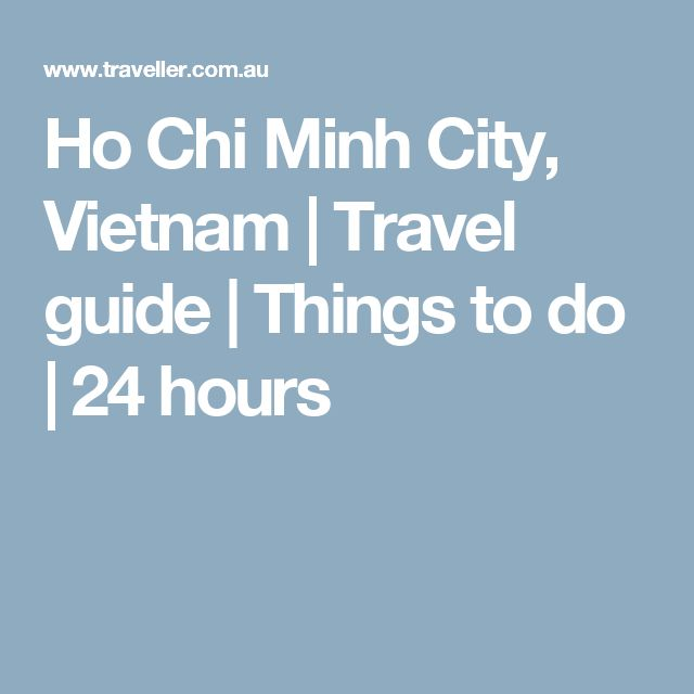 Ho Chi Minh City, Vietnam | Travel guide | Things to do | 24 hours