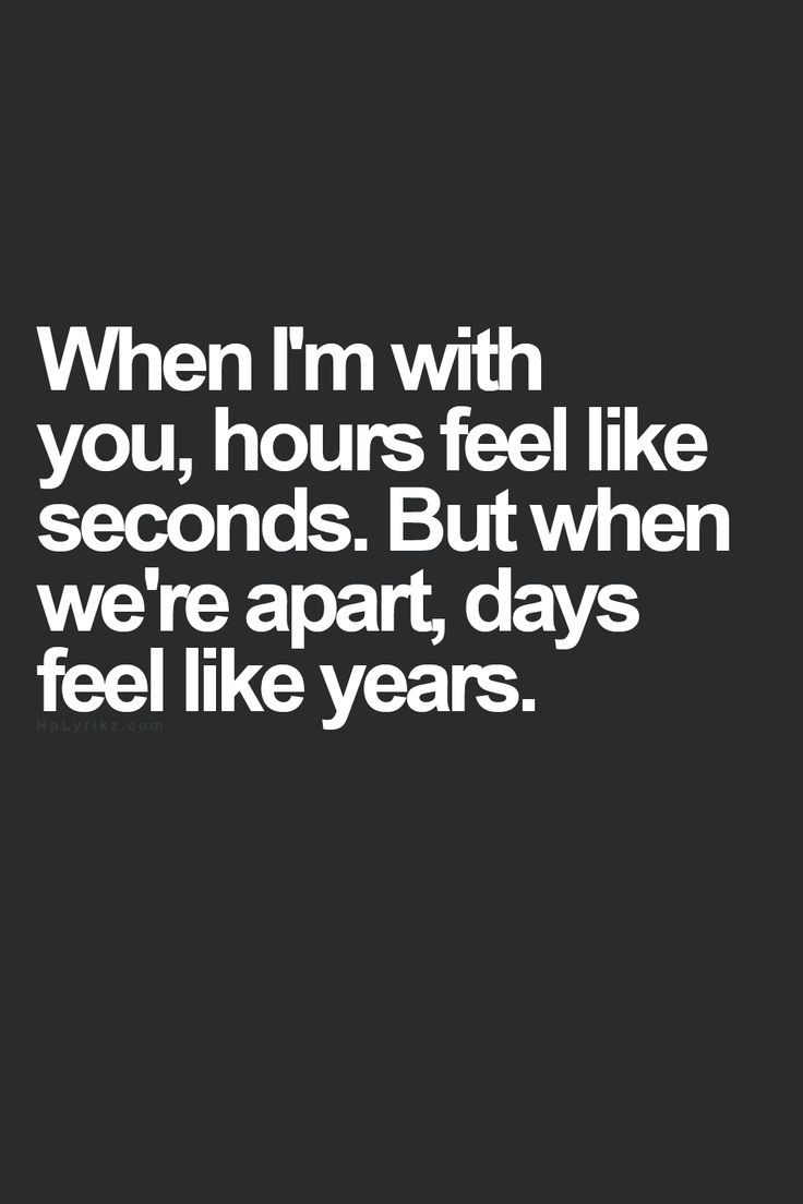 When I'm with you just like now, time all of a sudden has stopped since you…