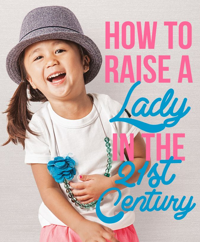 How to Raise a Lady in the 21st Century. Great advice for moms and dads raising girls today!