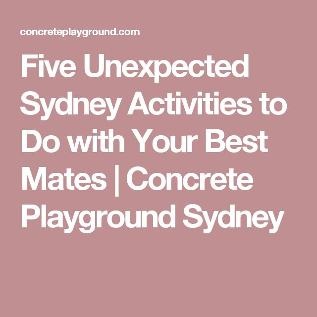 Five Unexpected Sydney Activities to Do with Your Best Mates | Concrete Playground Sydney