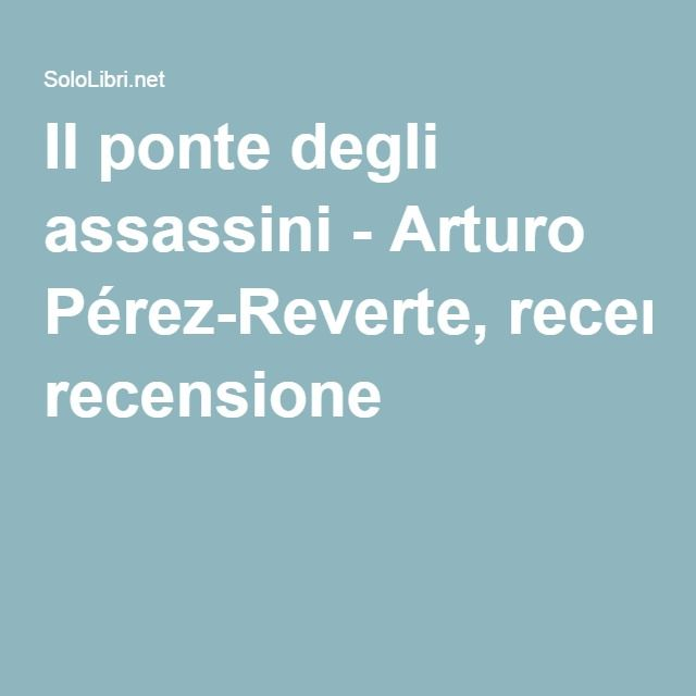 Il ponte degli assassini - Arturo Pérez-Reverte, recensione