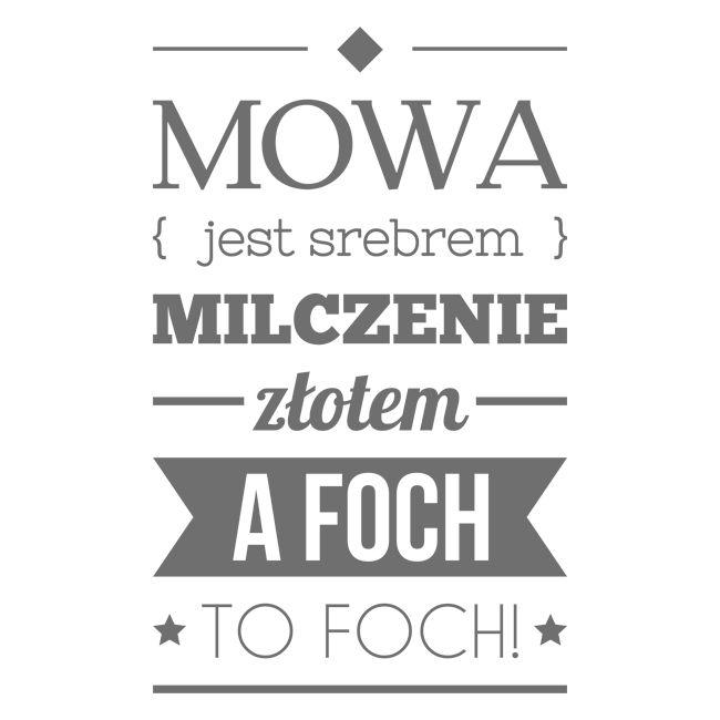 Mowa srebrem, milczenie złotem a foch to foch!
