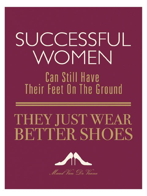 Successful women can still have their feet on the ground, they just wear better shoes! #entrepreneurship