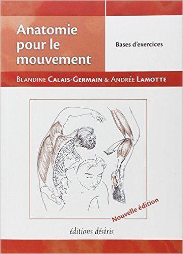 Amazon.fr - Anatomie pour le Mouvement - T2 : Bases d'Exercices - B. Calais-Germain, Lamotte, Andrée - Livres