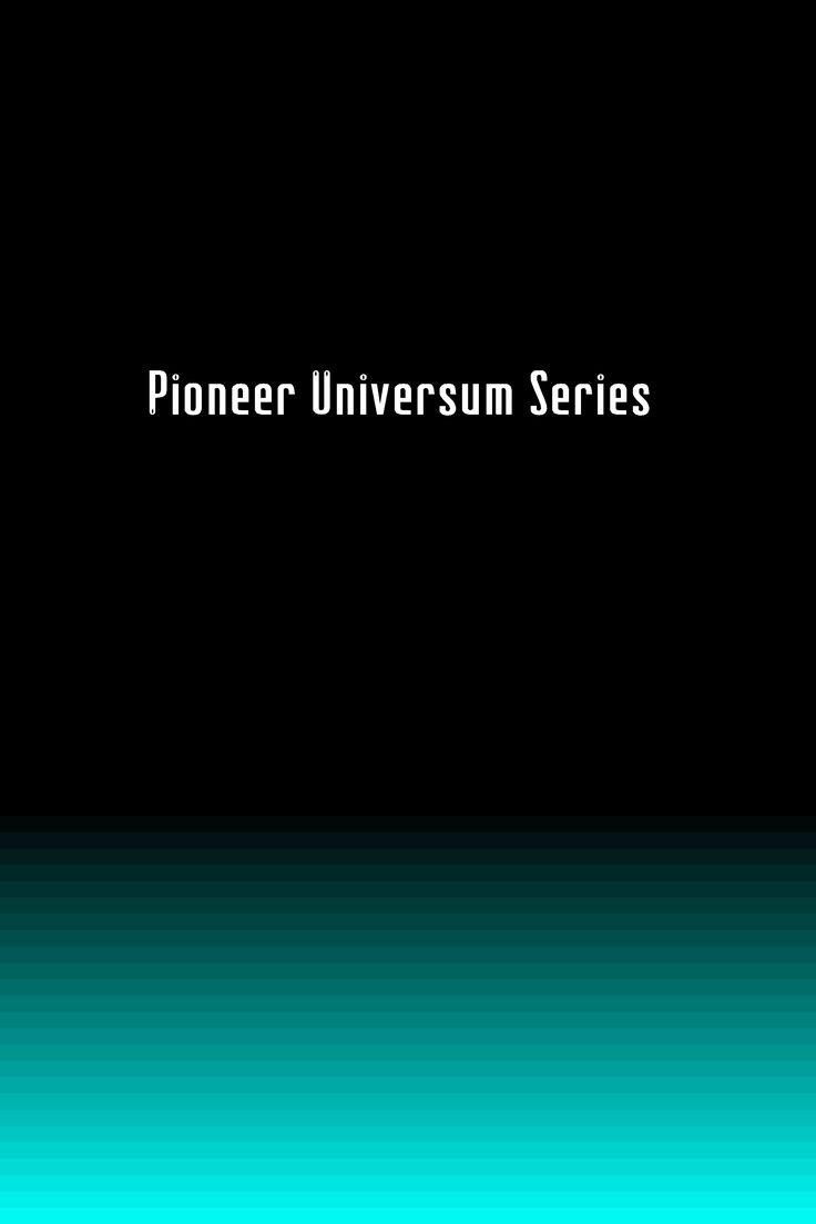 Pioneer Universum Series (PUS). (Alternate timeline Sci-Fi, Horror, War, Drama TV-series. CGI). PUS:ssa mahdollisimman todellinen, mutta samalla jännä scifi-sarjan tuntu, esim.  avaruuskuvauksissa alienmainen kauhuelokuvan tuntu, valkoiset avaruusalukset säilyttävät värinsä (eivät muutu harmaiksi sysimustan pohjattoman avaruuden pimeydessä) jne. Evil Star Trek toimiva vertaus (myös sotilaallisempi tyyli).