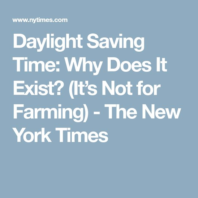 Daylight Saving Time: Why Does It Exist? (It's Not for Farming) - The New York Times