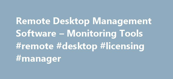 Remote Desktop Management Software – Monitoring Tools #remote #desktop #licensing #manager http://malaysia.nef2.com/remote-desktop-management-software-monitoring-tools-remote-desktop-licensing-manager/  # RDPSoft: Providing Remote Desktop Management Software Products Whether you use Citrix XenApp, Citrix XenDesktop, VMWare Horizon View, or simply Microsoft Remote Desktop Services to satisfy your organization's Server Based Computing needs, we offer remote desktop management software for…
