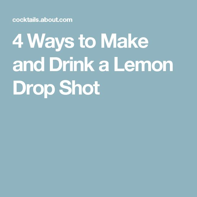 4 Ways to Make and Drink a Lemon Drop Shot