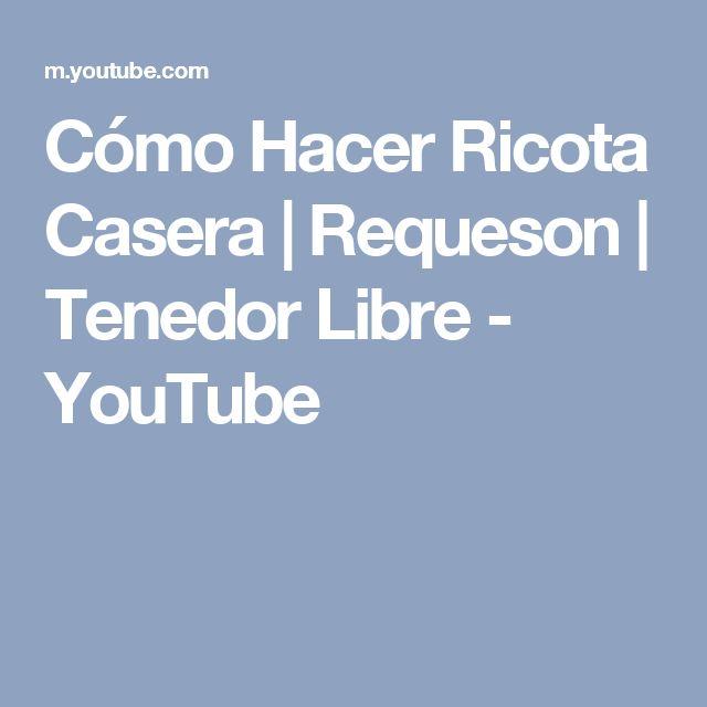 Cómo Hacer Ricota Casera | Requeson | Tenedor Libre - YouTube