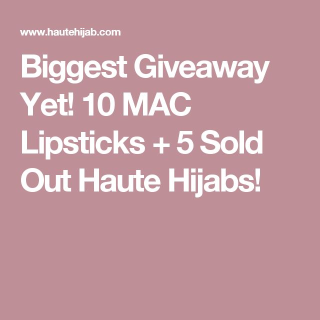 Biggest Giveaway Yet! 10 MAC Lipsticks + 5 Sold Out Haute Hijabs!