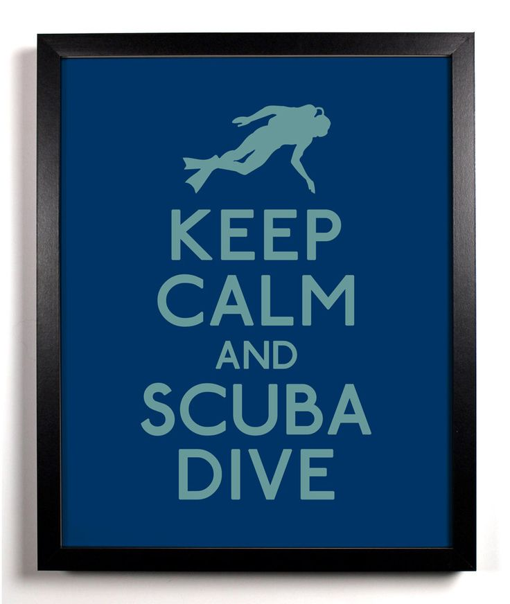 Keep Calm and Scuba Dive (Diver) 8 x 10 Print Buy 2 Get 1 FREE Keep Calm and Carry On Parody Art Poster Ocean Nautical Scuba Diver. $8.99, via Etsy.  For Paul :)