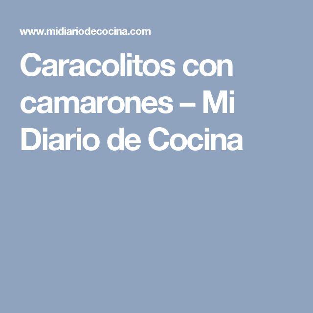 Caracolitos con camarones – Mi Diario de Cocina