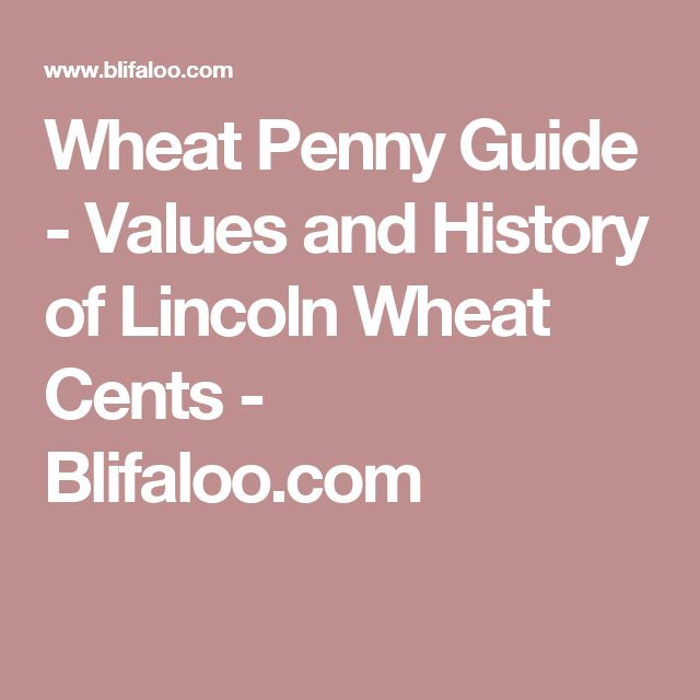 Wheat Penny Guide - Values and History of Lincoln Wheat Cents - Blifaloo.com