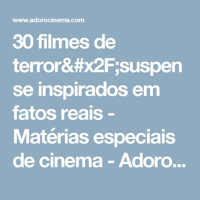 30 filmes de terror/suspense inspirados em fatos reais - Matérias especiais de cinema - AdoroCinema