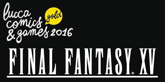 Lucca 2016 - Un tour interattivo e plurisensoriale di Final Fantasy XV - Sw Tweens