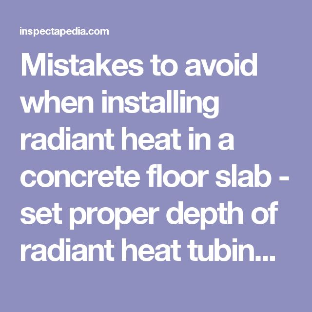 Mistakes to avoid when installing radiant heat in a concrete floor slab - set proper depth of radiant heat tubing in the slab