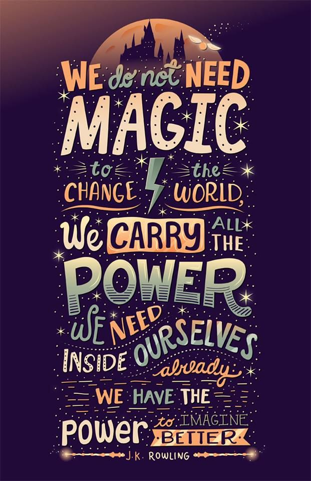 We do not need magic to change the world, we carry the power we need inside ourselves already. -- J.K. Rowling