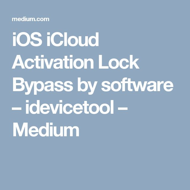 iOS iCloud Activation Lock Bypass by software – idevicetool – Medium