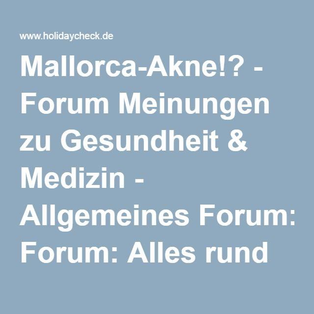 Mallorca-Akne!? - Forum Meinungen zu Gesundheit & Medizin - Allgemeines Forum: Alles rund ums Reisen und mehr.... - Seite 23