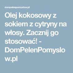 Olej kokosowy z sokiem z cytryny na włosy. Zacznij go stosować! - DomPelenPomyslow.pl