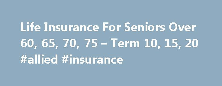 Life Insurance For Seniors Over 60, 65, 70, 75 – Term 10, 15, 20 #allied #insurance http://insurance.remmont.com/life-insurance-for-seniors-over-60-65-70-75-term-10-15-20-allied-insurance/  #senior life insurance # According to New York Life. most term life insurance policies after the age of 60 are often renewed every five or ten years. Rarely will seniors find policies that last more than ten years. Companies simply do not want to offer long-term rates to someone who statistically is less…