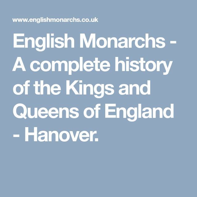 English Monarchs - A complete history of the Kings and Queens of England - Hanover.